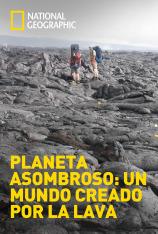 Planeta asombroso: un mundo creado por la lava