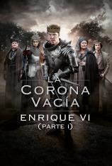 La corona vacía: Enrique VI (parte I)