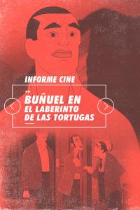 Informe Cine. T4.  Episodio 64: Buñuel en el laberinto de las tortugas