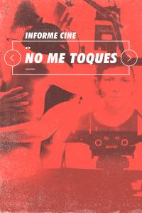 Informe Cine. T4.  Episodio 79: No me toques