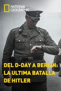 Del D-Day a Berlín: la última batalla de Hitler. T2. Del D-Day a Berlín: la última batalla de Hitler