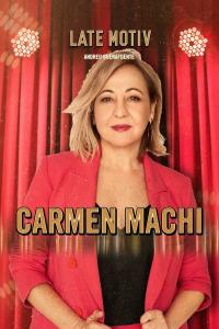 Late Motiv. T5.  Episodio 15: Carmen Machi
