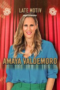 Late Motiv. T5.  Episodio 18: Amaya Valdemoro