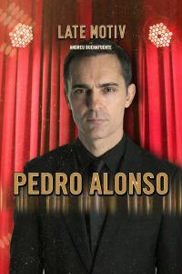 Late Motiv. T5.  Episodio 50: Pedro Alonso