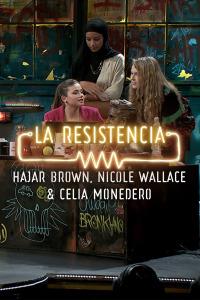 La Resistencia: Selección.  Episodio 270: Hajar Brown, Nicole Wallace y Celia Monedero - Entrevista - 11.03.20