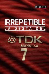 Colección Informe+. T1. Irrepetible. La Gesta del TDK Manresa