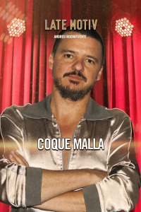 Late Motiv. T6.  Episodio 101: Coque Malla