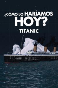 ¿Cómo lo haríamos hoy?. T2.  Episodio 1: Titanic