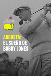 Augusta, el sueño de Bobby Jones