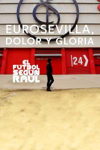 El fútbol según Raúl. T1. EuroSevilla, dolor y gloria