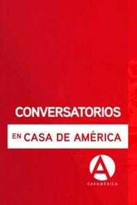 Conversatorios en Casa de América. Conversatorios en Casa de América