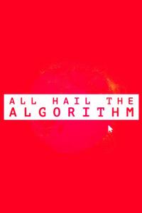 All Hail The Algorithm. All Hail The Algorithm
