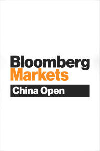 Bloomberg Markets: China Open. Bloomberg Markets: China Open