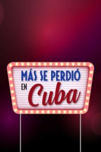 Más se perdió en Cuba. T1. Más se perdió en Cuba