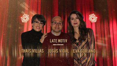 Late Motiv - Jesús Vidal / Thais Villas y Eva Soriano