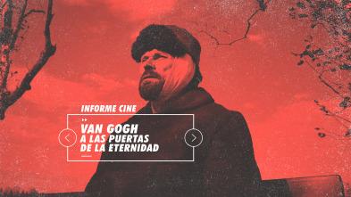 Informe Cine - Van Gogh, a las puertas de la eternidad