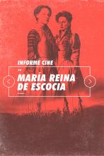 Informe Cine - María, reina de Escocia