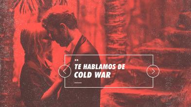 Informe Cine - Te hablamos de Cold War