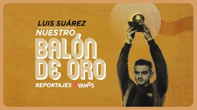 Luis Suárez. Nuestro Balón de Oro