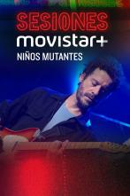Sesiones Movistar+ - Niños mutantes