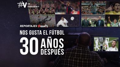 Nos gusta el fútbol...30 años después
