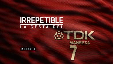 Colección Informe+ - Irrepetible. La Gesta del TDK Manresa