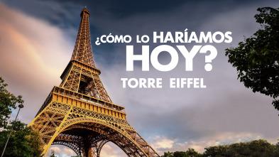 ¿Cómo lo haríamos hoy? - Torre Eiffel